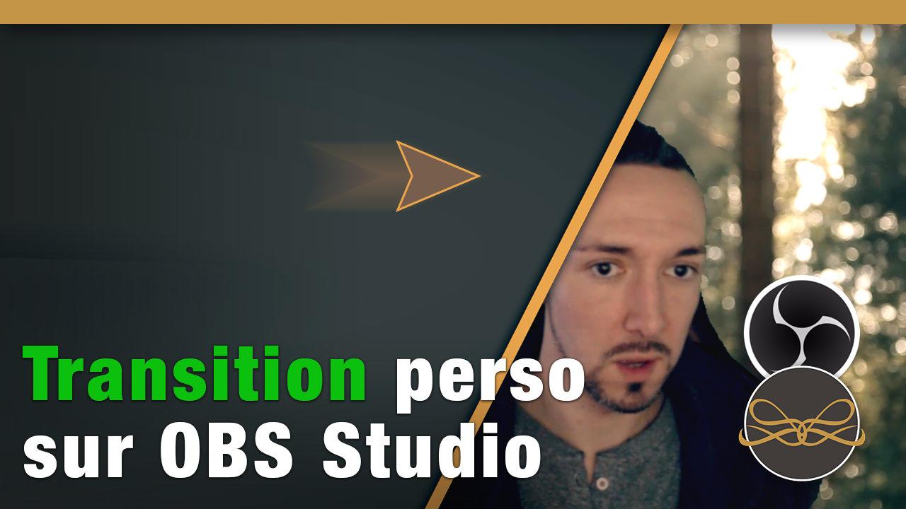 Tuto - Créer ses transitions persos sur OBS Studio